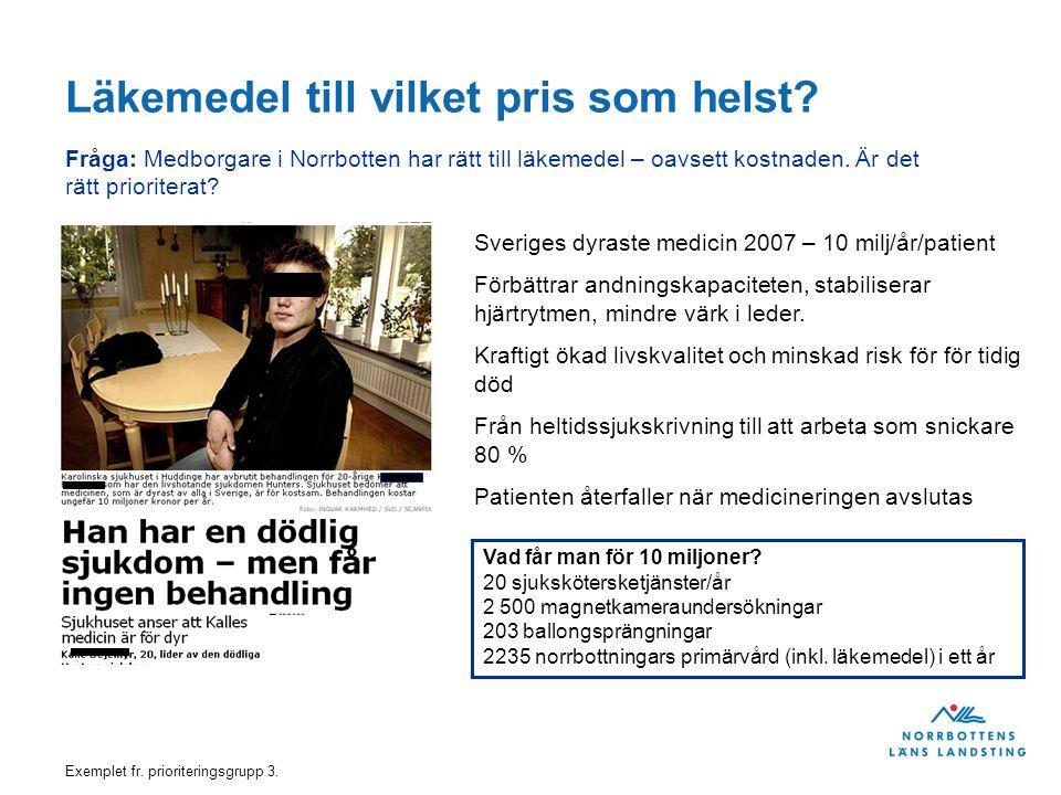 Fråga: Medborgare i Norrbotten har rätt till läkemedel – oavsett kostnaden. Är det rätt prioriterat? Sveriges dyraste medicin 2007 – 10 milj/år/patien