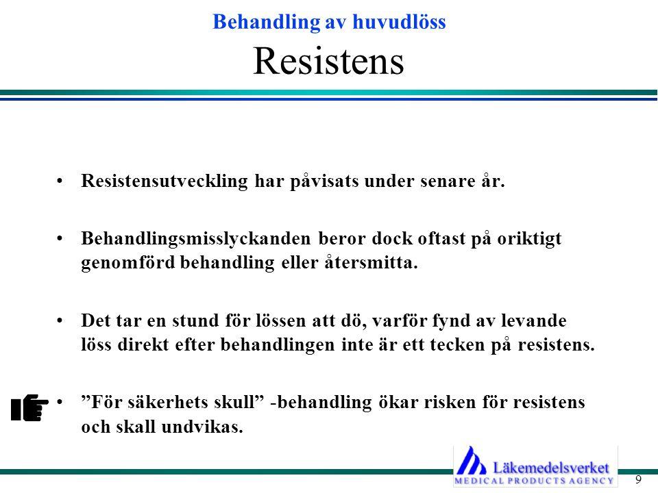 Behandling av huvudlöss 9 Resistens Resistensutveckling har påvisats under senare år. Behandlingsmisslyckanden beror dock oftast på oriktigt genomförd