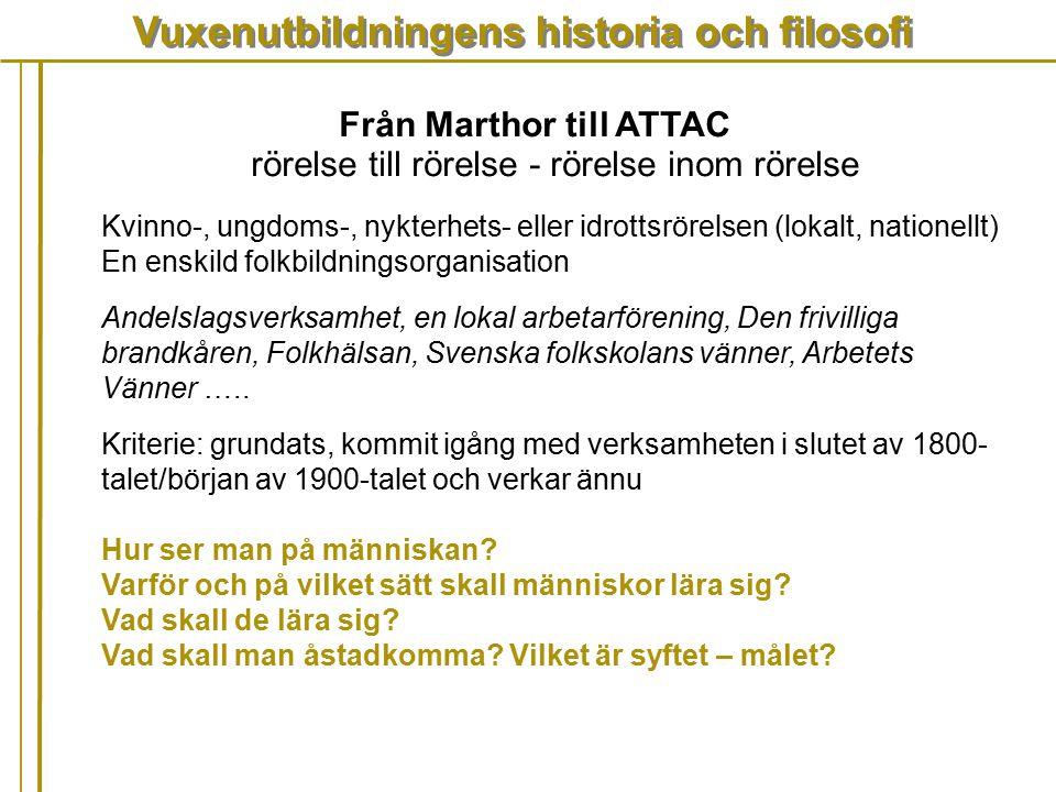 Vuxenutbildningens historia och filosofi Från Marthor till ATTAC Kvinno-, ungdoms-, nykterhets- eller idrottsrörelsen (lokalt, nationellt) En enskild
