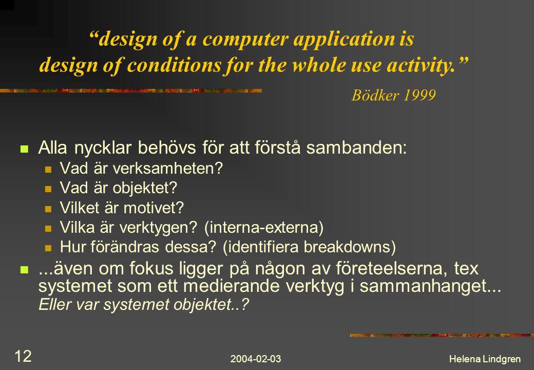 2004-02-03Helena Lindgren 12 Alla nycklar behövs för att förstå sambanden: Vad är verksamheten? Vad är objektet? Vilket är motivet? Vilka är verktygen
