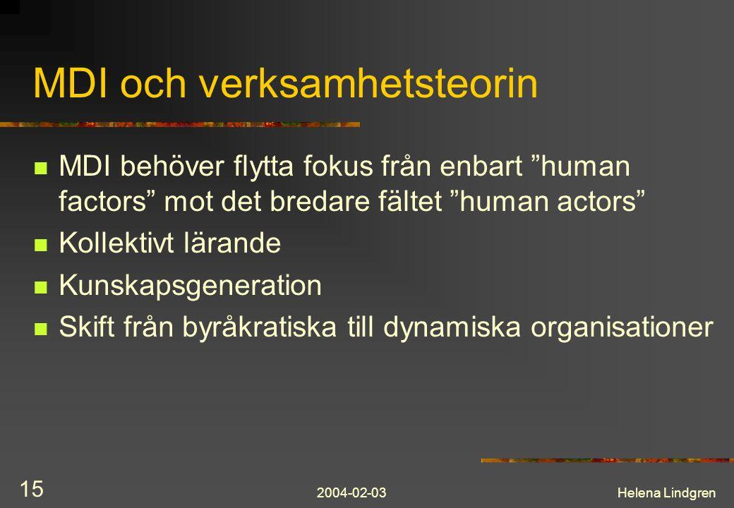 """2004-02-03Helena Lindgren 15 MDI och verksamhetsteorin MDI behöver flytta fokus från enbart """"human factors"""" mot det bredare fältet """"human actors"""" Koll"""