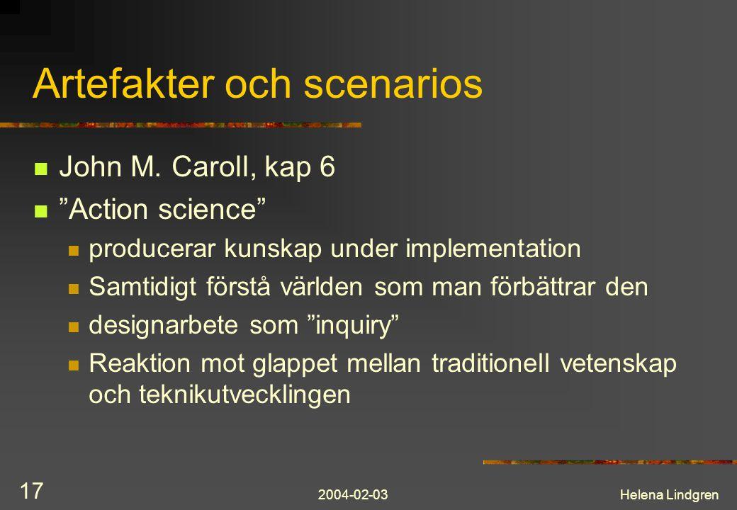 """2004-02-03Helena Lindgren 17 Artefakter och scenarios John M. Caroll, kap 6 """"Action science"""" producerar kunskap under implementation Samtidigt förstå"""