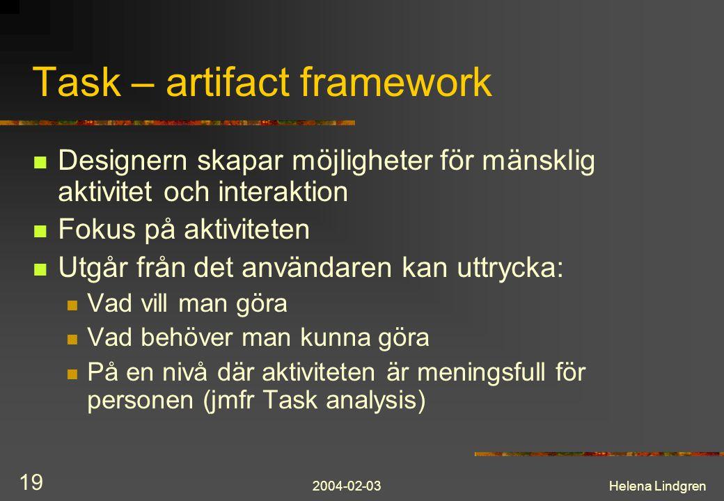 2004-02-03Helena Lindgren 19 Task – artifact framework Designern skapar möjligheter för mänsklig aktivitet och interaktion Fokus på aktiviteten Utgår
