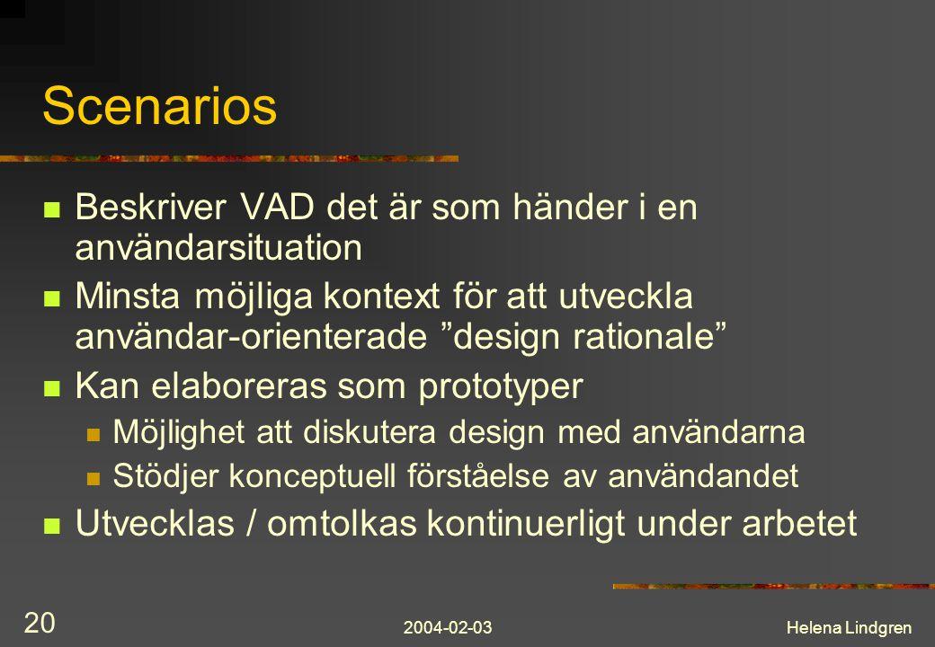 2004-02-03Helena Lindgren 20 Scenarios Beskriver VAD det är som händer i en användarsituation Minsta möjliga kontext för att utveckla användar-oriente
