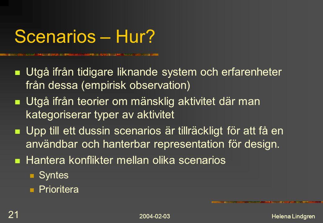 2004-02-03Helena Lindgren 21 Scenarios – Hur? Utgå ifrån tidigare liknande system och erfarenheter från dessa (empirisk observation) Utgå ifrån teorie