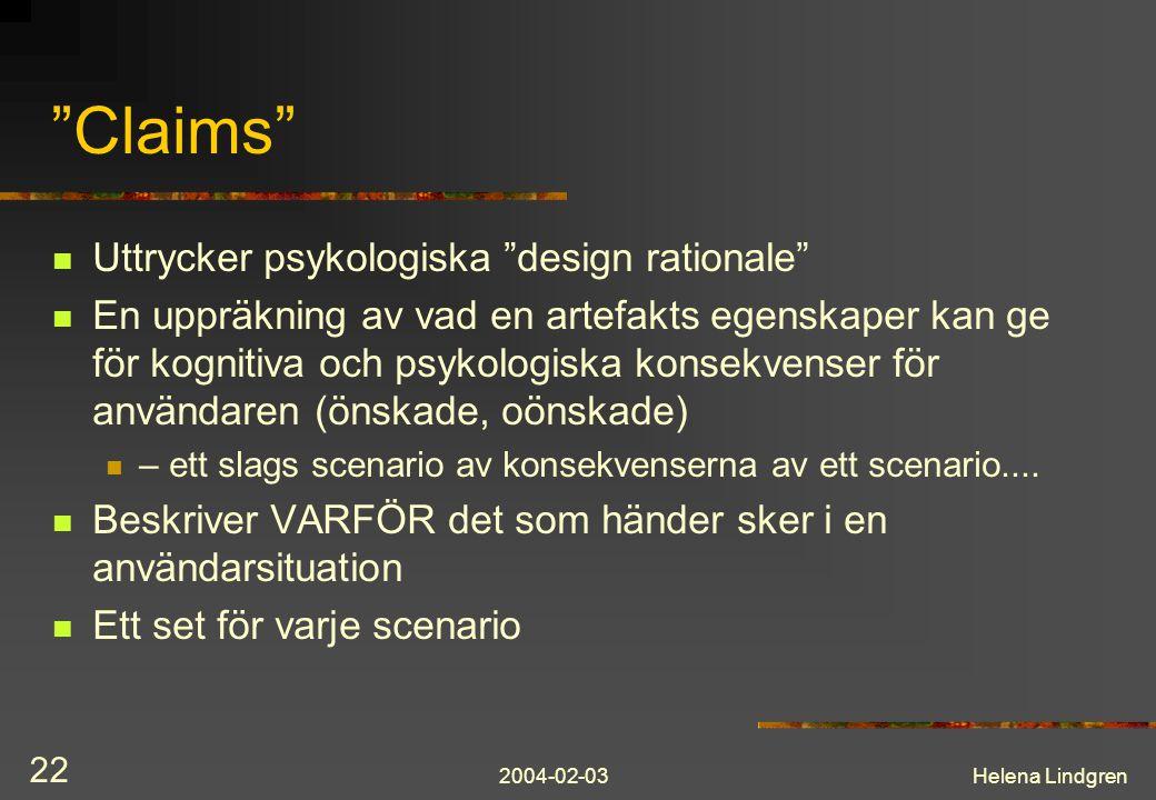 """2004-02-03Helena Lindgren 22 """"Claims"""" Uttrycker psykologiska """"design rationale"""" En uppräkning av vad en artefakts egenskaper kan ge för kognitiva och"""