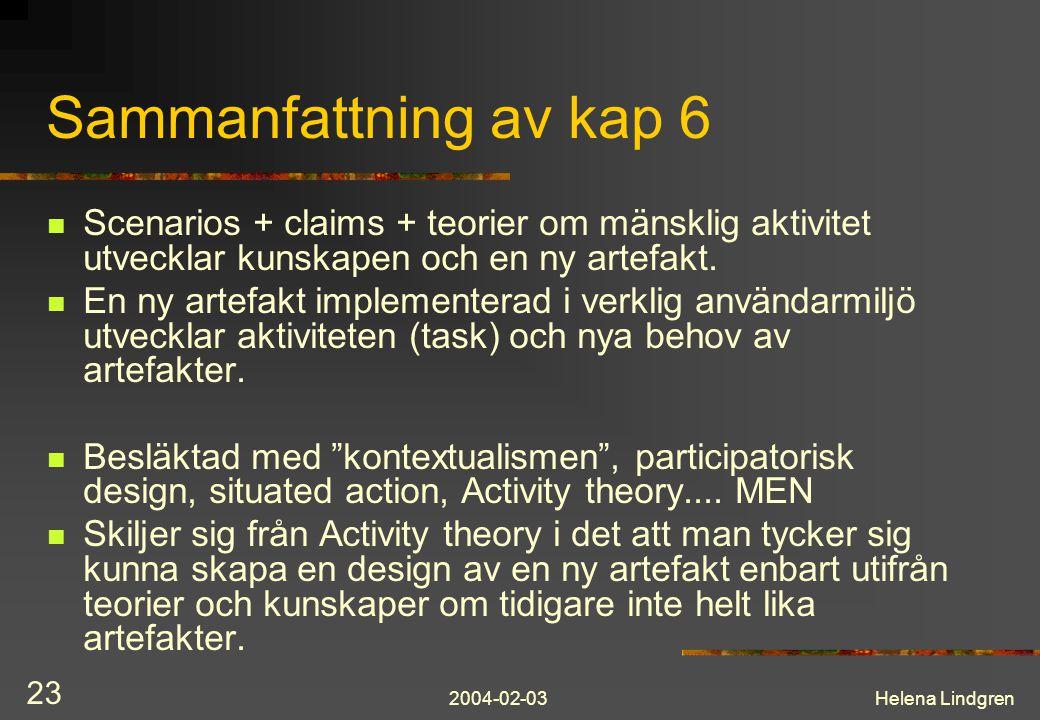 2004-02-03Helena Lindgren 23 Sammanfattning av kap 6 Scenarios + claims + teorier om mänsklig aktivitet utvecklar kunskapen och en ny artefakt. En ny