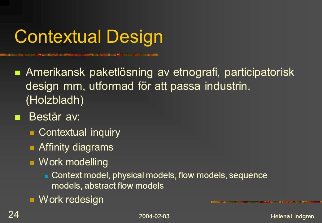 2004-02-03Helena Lindgren 24 Contextual Design Amerikansk paketlösning av etnografi, participatorisk design mm, utformad för att passa industrin. (Hol