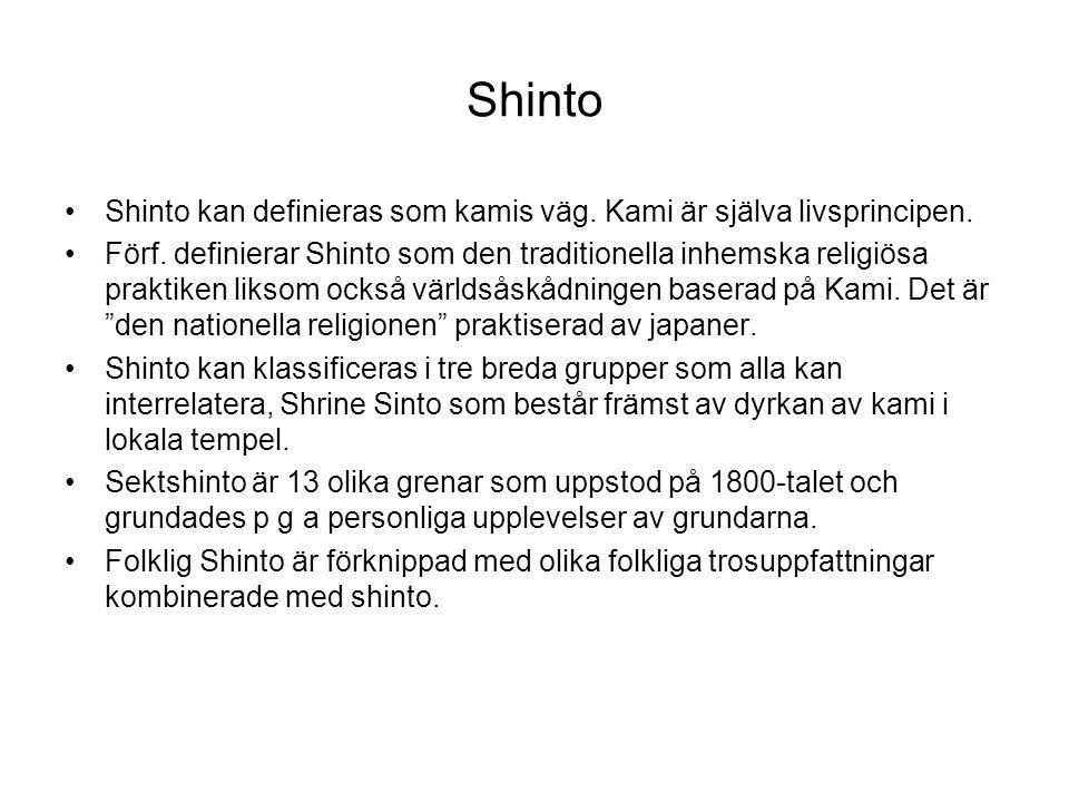 Shinto Shinto kan definieras som kamis väg. Kami är själva livsprincipen. Förf. definierar Shinto som den traditionella inhemska religiösa praktiken l