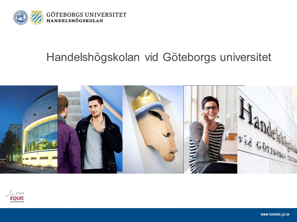 www.handels.gu.se Masterprogram inom Graduate School, 120 hp Accounting Economics Finance Innovation and Industrial Management Knowledge-based Entrepreneurship International Business and Trade Logistics and Transport Management Management Marketing and Consumption