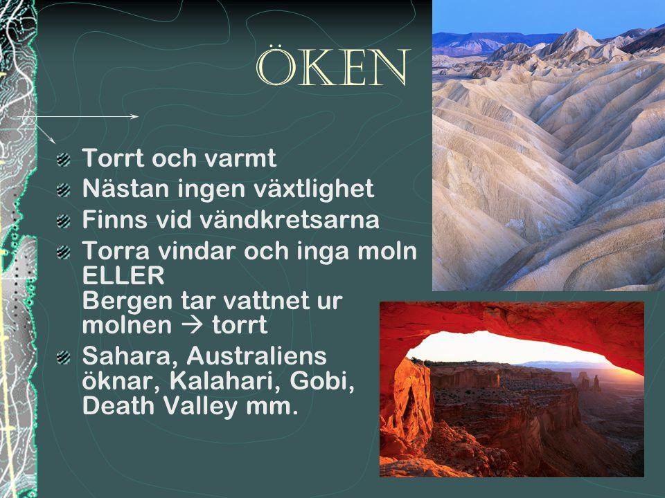 Öken Torrt och varmt Nästan ingen växtlighet Finns vid vändkretsarna Torra vindar och inga moln ELLER Bergen tar vattnet ur molnen  torrt Sahara, Aus