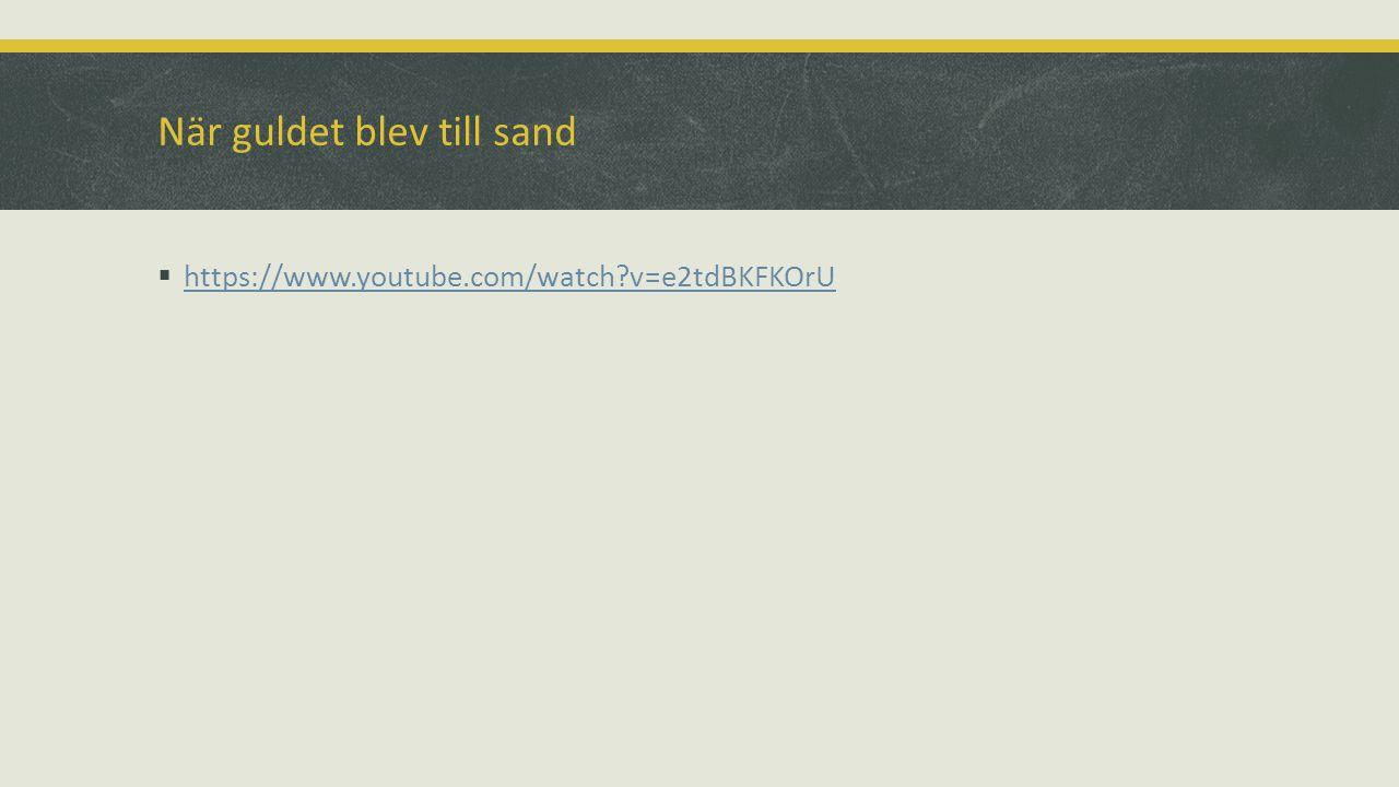 När guldet blev till sand  https://www.youtube.com/watch?v=e2tdBKFKOrU https://www.youtube.com/watch?v=e2tdBKFKOrU