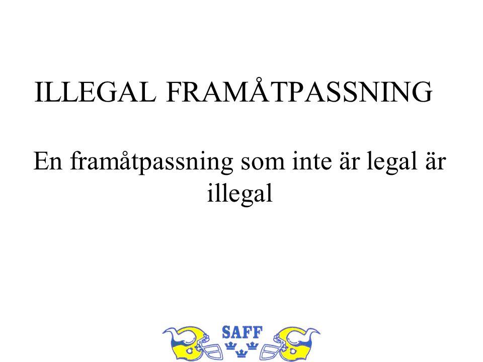 ILLEGAL FRAMÅTPASSNING En framåtpassning som inte är legal är illegal
