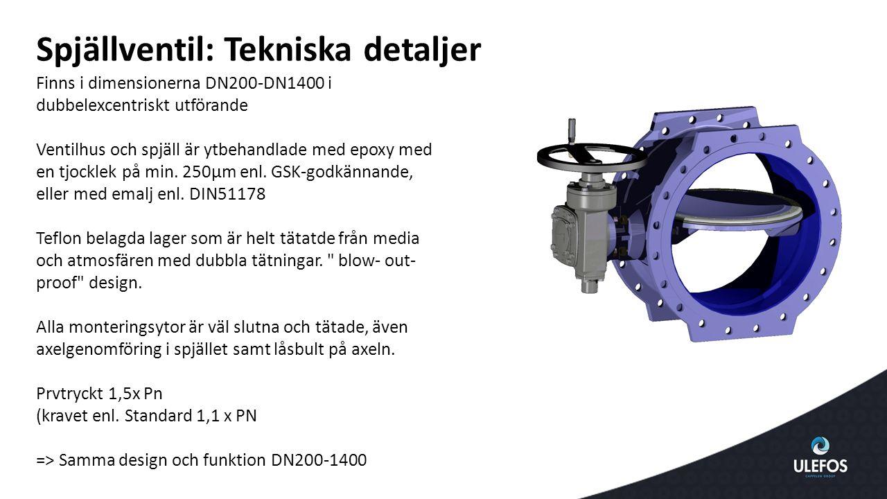 Finns i dimensionerna DN200-DN1400 i dubbelexcentriskt utförande Ventilhus och spjäll är ytbehandlade med epoxy med en tjocklek på min. 250μm enl. GSK