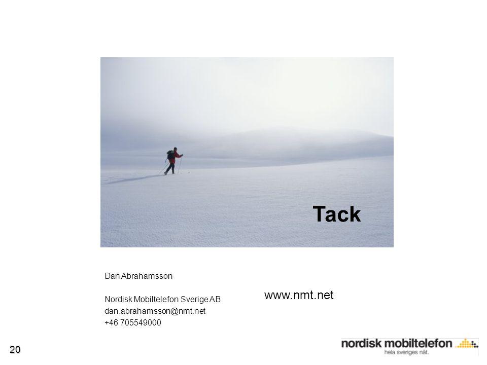20 Tack Dan Abrahamsson Nordisk Mobiltelefon Sverige AB dan.abrahamsson@nmt.net +46 705549000 www.nmt.net