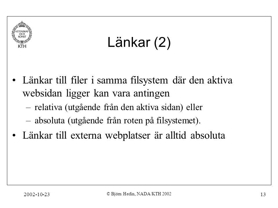 2002-10-23 © Björn Hedin, NADA/KTH 2002 13 Länkar (2) Länkar till filer i samma filsystem där den aktiva websidan ligger kan vara antingen –relativa (