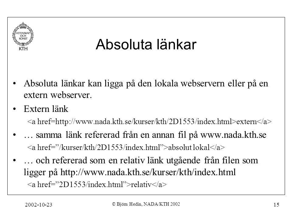 2002-10-23 © Björn Hedin, NADA/KTH 2002 15 Absoluta länkar Absoluta länkar kan ligga på den lokala webservern eller på en extern webserver.