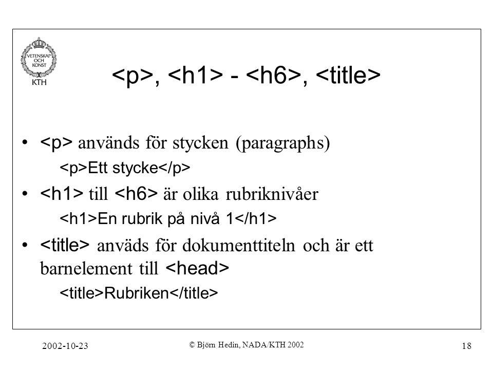 2002-10-23 © Björn Hedin, NADA/KTH 2002 18, -, används för stycken (paragraphs) Ett stycke till är olika rubriknivåer En rubrik på nivå 1 anväds för d