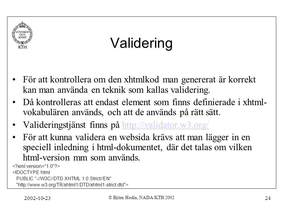 2002-10-23 © Björn Hedin, NADA/KTH 2002 24 Validering För att kontrollera om den xhtmlkod man genererat är korrekt kan man använda en teknik som kalla