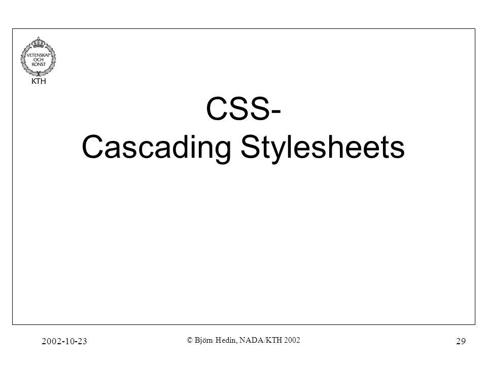 2002-10-23 © Björn Hedin, NADA/KTH 2002 29 CSS- Cascading Stylesheets