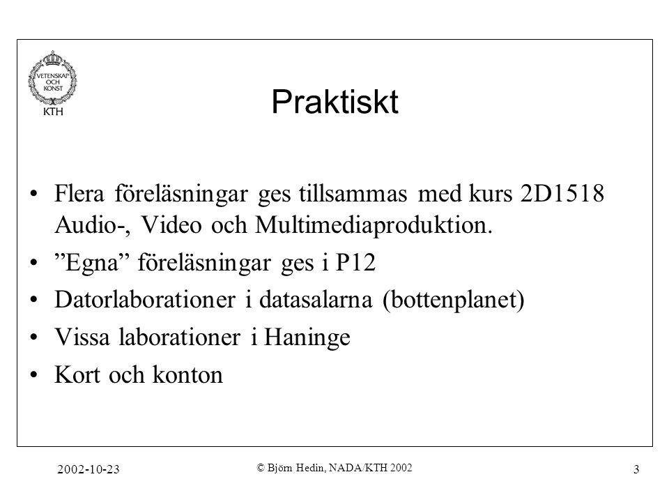 2002-10-23 © Björn Hedin, NADA/KTH 2002 3 Praktiskt Flera föreläsningar ges tillsammas med kurs 2D1518 Audio-, Video och Multimediaproduktion.