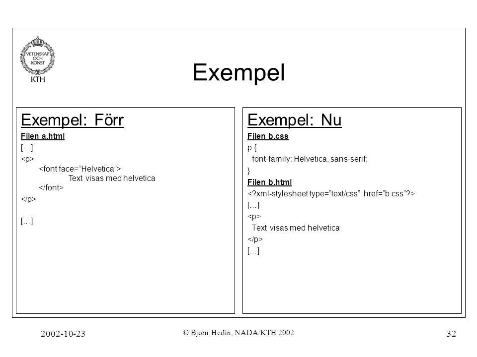 2002-10-23 © Björn Hedin, NADA/KTH 2002 32 Exempel Exempel: Nu Filen b.css p { font-family: Helvetica, sans-serif; } Filen b.html […] Text visas med h