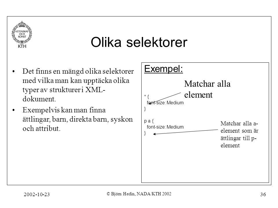 2002-10-23 © Björn Hedin, NADA/KTH 2002 36 Olika selektorer Det finns en mängd olika selektorer med vilka man kan upptäcka olika typer av strukturer i