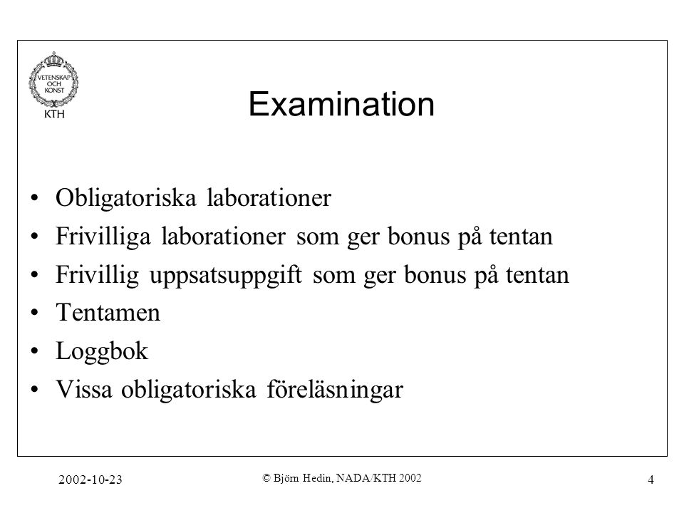 2002-10-23 © Björn Hedin, NADA/KTH 2002 4 Examination Obligatoriska laborationer Frivilliga laborationer som ger bonus på tentan Frivillig uppsatsuppg