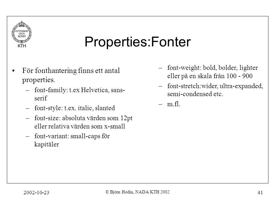 2002-10-23 © Björn Hedin, NADA/KTH 2002 41 Properties:Fonter För fonthantering finns ett antal properties. –font-family: t.ex Helvetica, sans- serif –