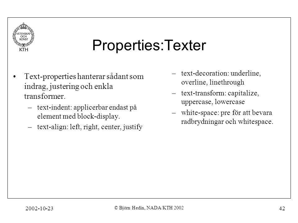 2002-10-23 © Björn Hedin, NADA/KTH 2002 42 Properties:Texter Text-properties hanterar sådant som indrag, justering och enkla transformer. –text-indent