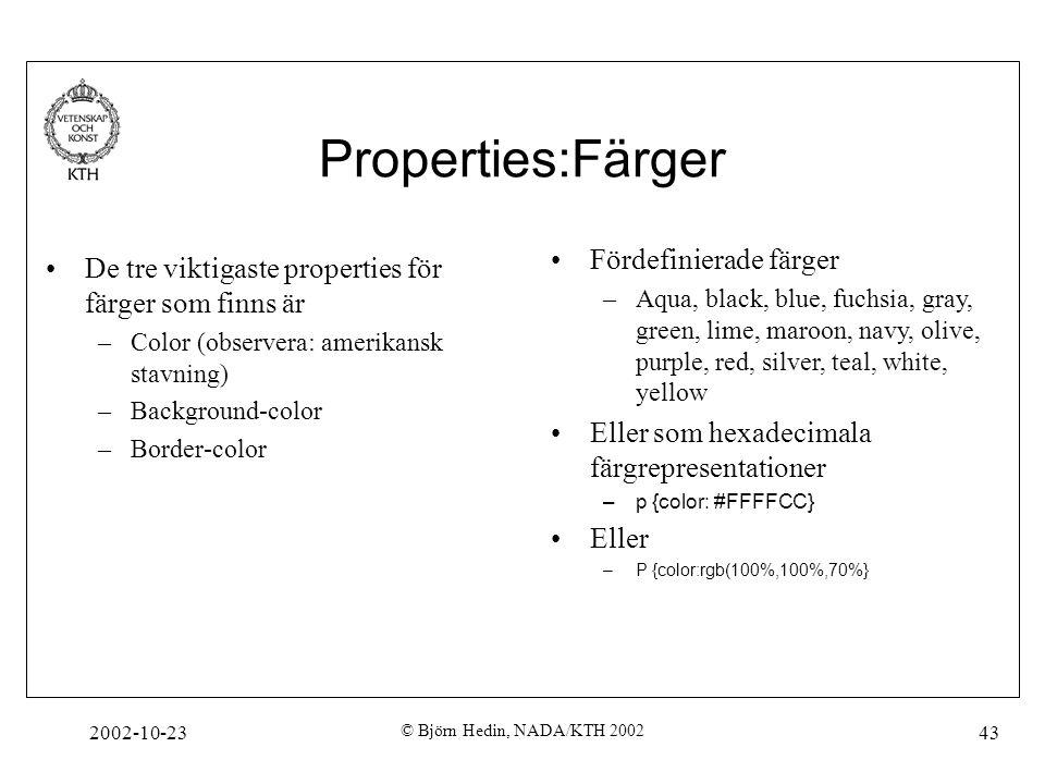 2002-10-23 © Björn Hedin, NADA/KTH 2002 43 Properties:Färger De tre viktigaste properties för färger som finns är –Color (observera: amerikansk stavni