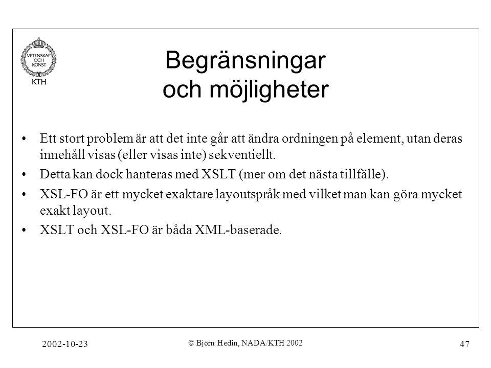 2002-10-23 © Björn Hedin, NADA/KTH 2002 47 Begränsningar och möjligheter Ett stort problem är att det inte går att ändra ordningen på element, utan de
