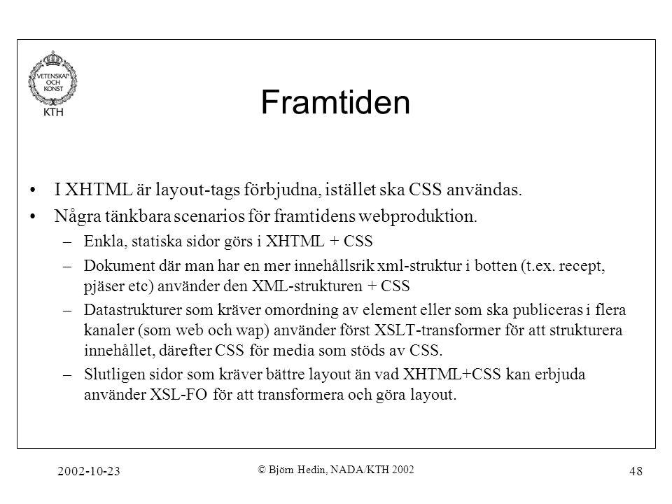2002-10-23 © Björn Hedin, NADA/KTH 2002 48 Framtiden I XHTML är layout-tags förbjudna, istället ska CSS användas. Några tänkbara scenarios för framtid
