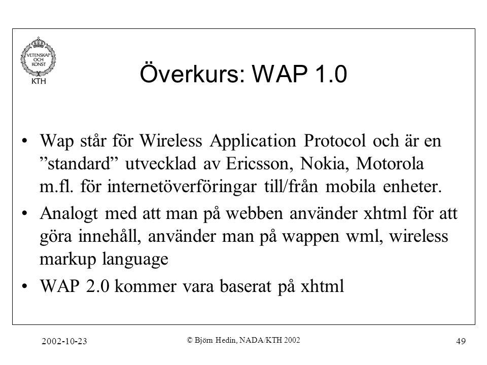 """2002-10-23 © Björn Hedin, NADA/KTH 2002 49 Överkurs: WAP 1.0 Wap står för Wireless Application Protocol och är en """"standard"""" utvecklad av Ericsson, No"""