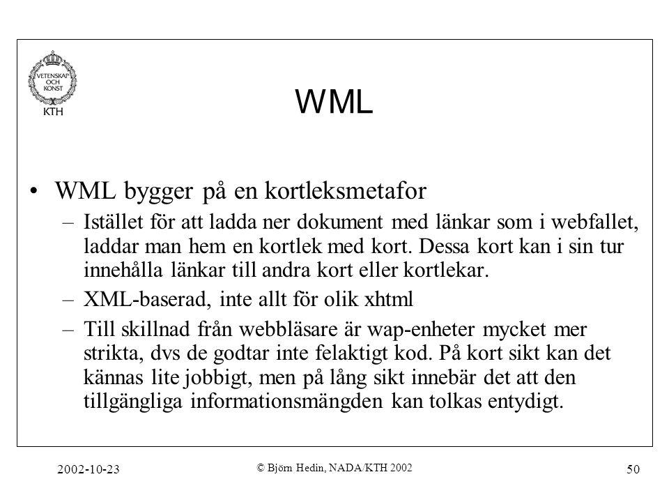 2002-10-23 © Björn Hedin, NADA/KTH 2002 50 WML WML bygger på en kortleksmetafor –Istället för att ladda ner dokument med länkar som i webfallet, ladda