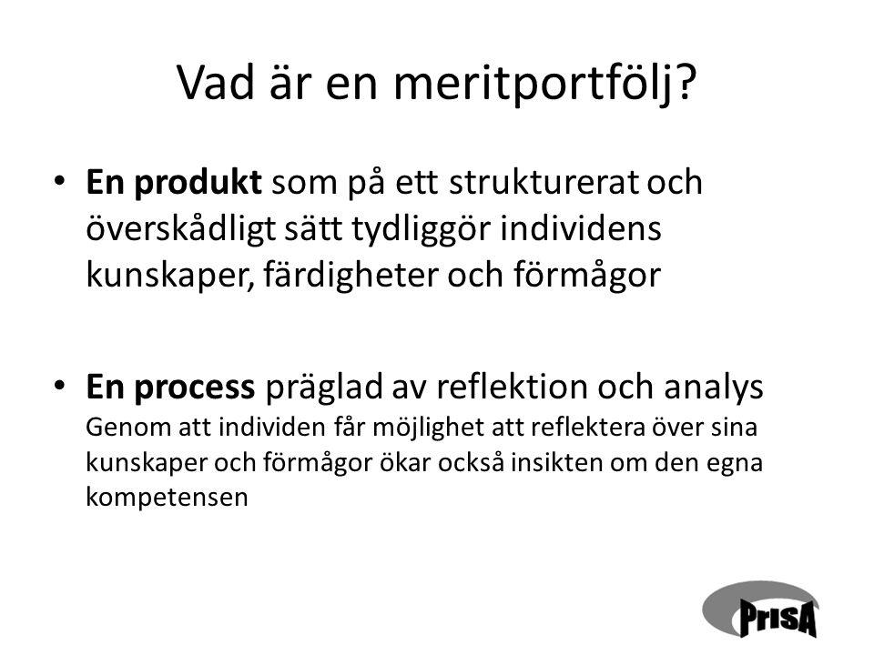 Vad är en meritportfölj? En produkt som på ett strukturerat och överskådligt sätt tydliggör individens kunskaper, färdigheter och förmågor En process
