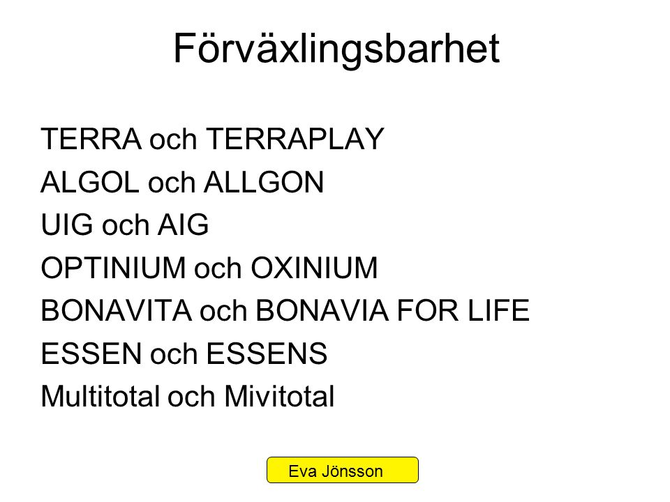 Förväxlingsbarhet TERRA och TERRAPLAY ALGOL och ALLGON UIG och AIG OPTINIUM och OXINIUM BONAVITA och BONAVIA FOR LIFE ESSEN och ESSENS Multitotal och
