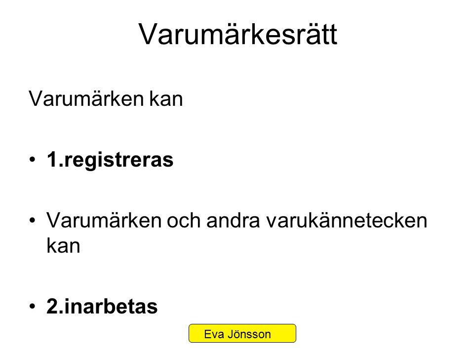 Varumärkesrätt Varumärken kan 1.registreras Varumärken och andra varukännetecken kan 2.inarbetas Eva Jönsson