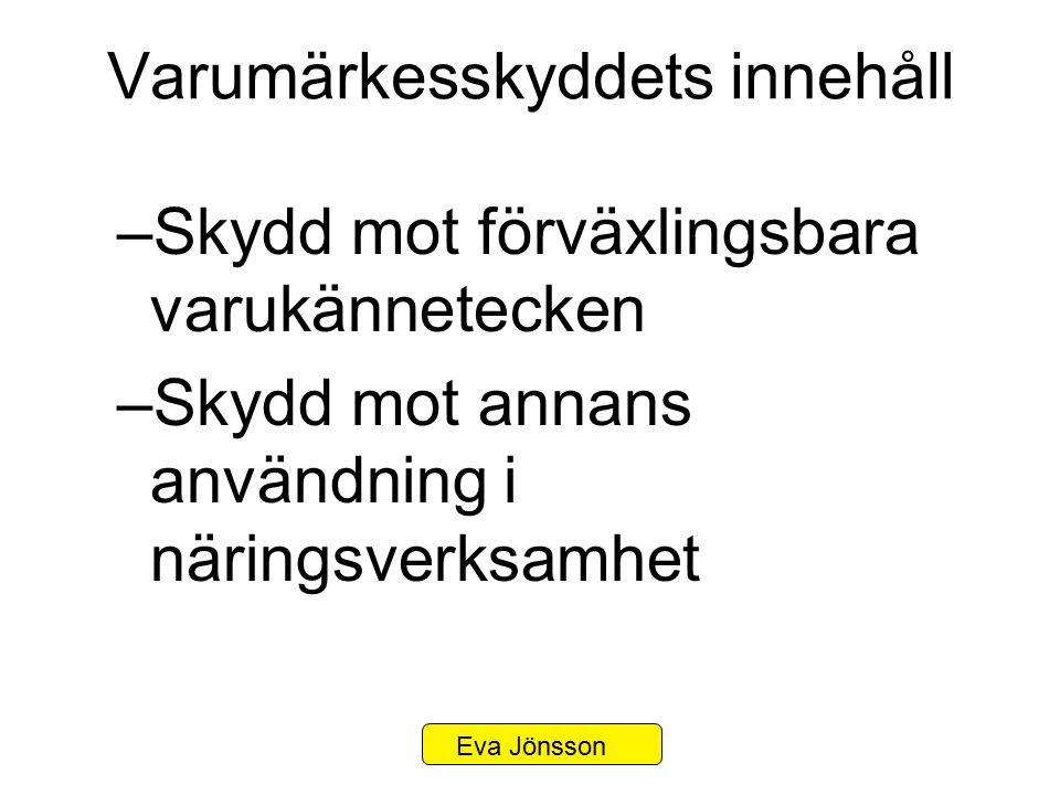 Varumärkesskyddets innehåll –Skydd mot förväxlingsbara varukännetecken –Skydd mot annans användning i näringsverksamhet Eva Jönsson