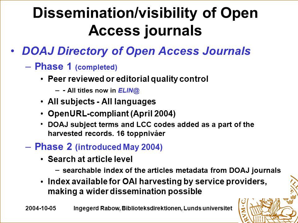 2004-10-05Ingegerd Rabow, Biblioteksdirektionen, Lunds universitet A one-stop-shop for OA journals Start May 2004 around 300 journals 7%.