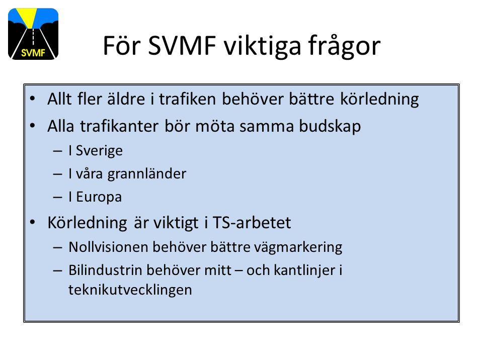 För SVMF viktiga frågor Allt fler äldre i trafiken behöver bättre körledning Alla trafikanter bör möta samma budskap – I Sverige – I våra grannländer – I Europa Körledning är viktigt i TS-arbetet – Nollvisionen behöver bättre vägmarkering – Bilindustrin behöver mitt – och kantlinjer i teknikutvecklingen