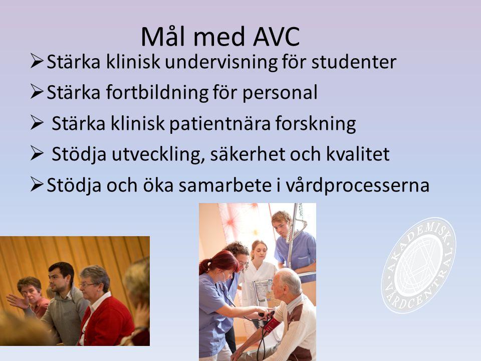 Mål med AVC  Stärka klinisk undervisning för studenter  Stärka fortbildning för personal  Stärka klinisk patientnära forskning  Stödja utveckling,