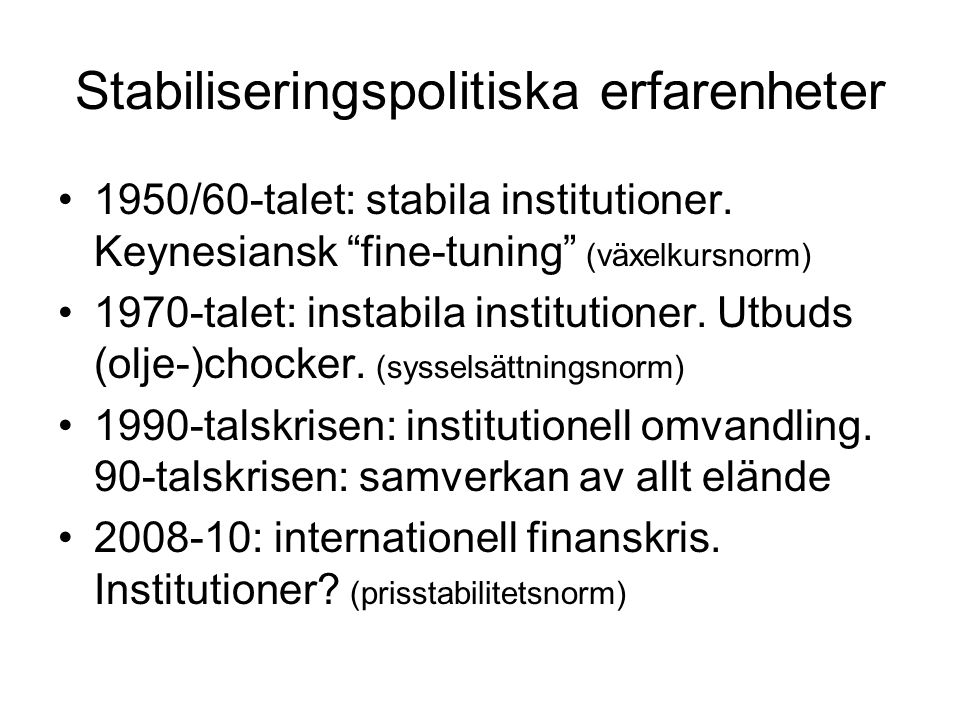 Stabiliseringspolitiska erfarenheter 1950/60-talet: stabila institutioner.