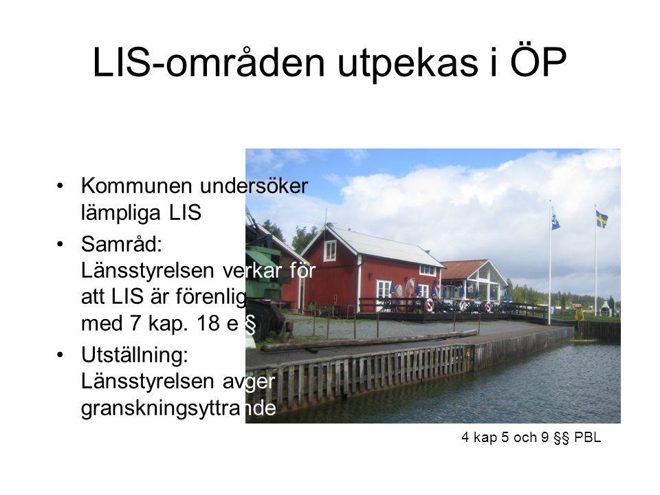 LIS-områden utpekas i ÖP Kommunen undersöker lämpliga LIS Samråd: Länsstyrelsen verkar för att LIS är förenlig med 7 kap.