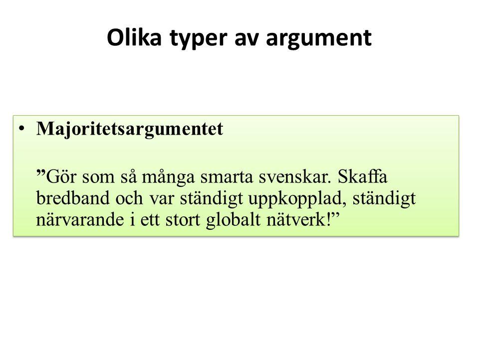 """Olika typer av argument Majoritetsargumentet """"Gör som så många smarta svenskar. Skaffa bredband och var ständigt uppkopplad, ständigt närvarande i ett"""