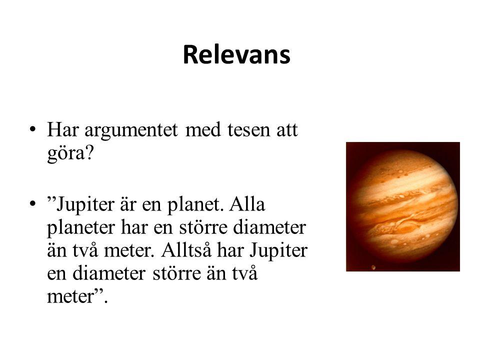 """Relevans Har argumentet med tesen att göra? """"Jupiter är en planet. Alla planeter har en större diameter än två meter. Alltså har Jupiter en diameter s"""