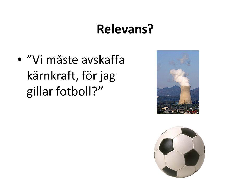 """Relevans? """"Vi måste avskaffa kärnkraft, för jag gillar fotboll?"""""""