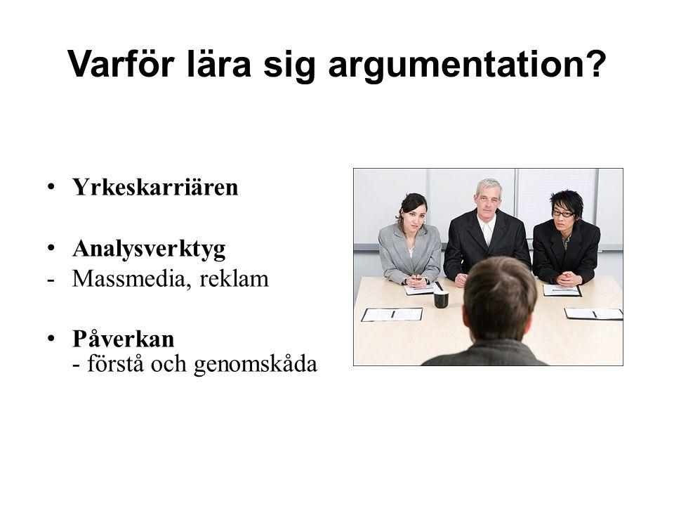 Varför lära sig argumentation? Yrkeskarriären Analysverktyg -Massmedia, reklam Påverkan - förstå och genomskåda