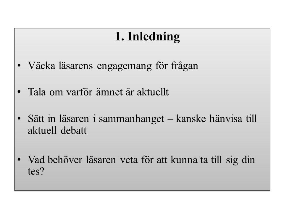 1. Inledning Väcka läsarens engagemang för frågan Tala om varför ämnet är aktuellt Sätt in läsaren i sammanhanget – kanske hänvisa till aktuell debatt