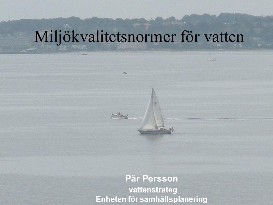 Miljökvalitetsnormer för vatten Pär Persson vattenstrateg Enheten för samhällsplanering